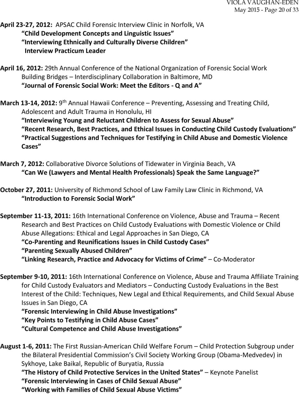 Journal of Forensic Social Work: Meet the Editors - Q and A March 13-14, 2012: 9 th Annual Hawaii Conference Preventing, Assessing and Treating Child, Adolescent and Adult Trauma in Honolulu, HI
