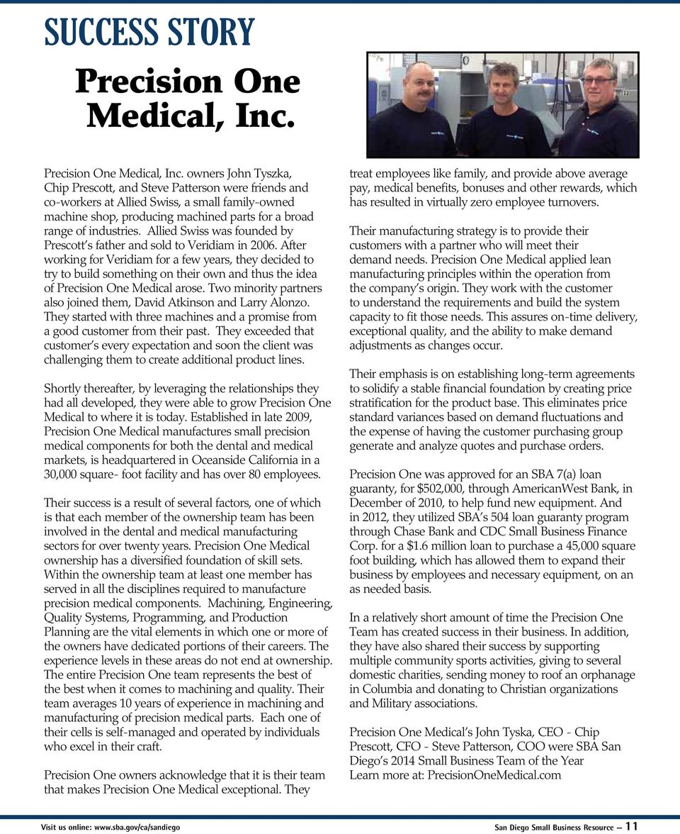 owners John Tyszka, Chip Prescott, and Steve Patterson were friends and co-workers at Allied Swiss, a small family-owned machine shop, producing machined parts for a broad range of industries.