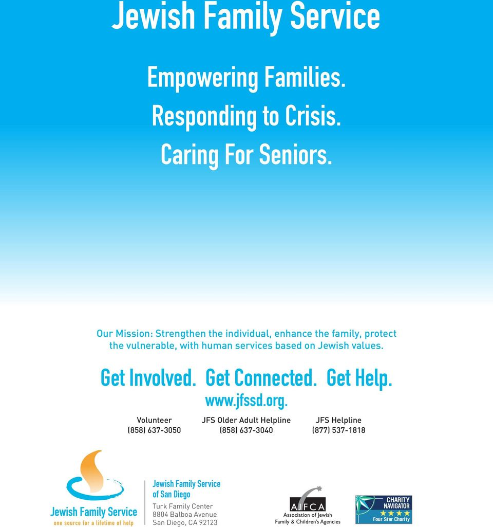 Jewish values. Get Involved. Get Connected. Get Help. www.jfssd.org.