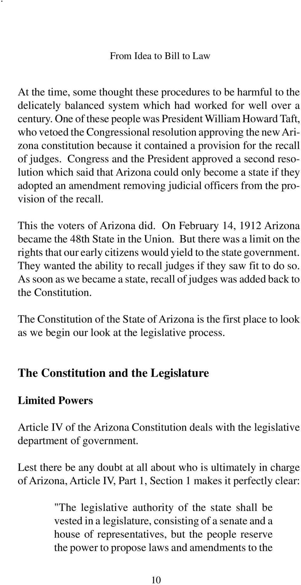 Congress and the President approved a second resolution which said that Arizona could only become a state if they adopted an amendment removing judicial officers from the provision of the recall.