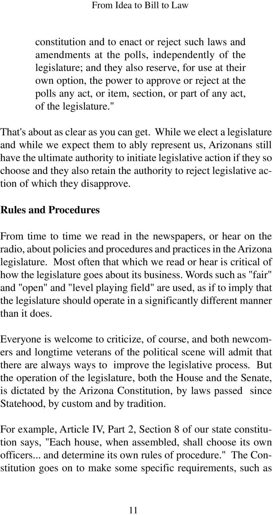 While we elect a legislature and while we expect them to ably represent us, Arizonans still have the ultimate authority to initiate legislative action if they so choose and they also retain the
