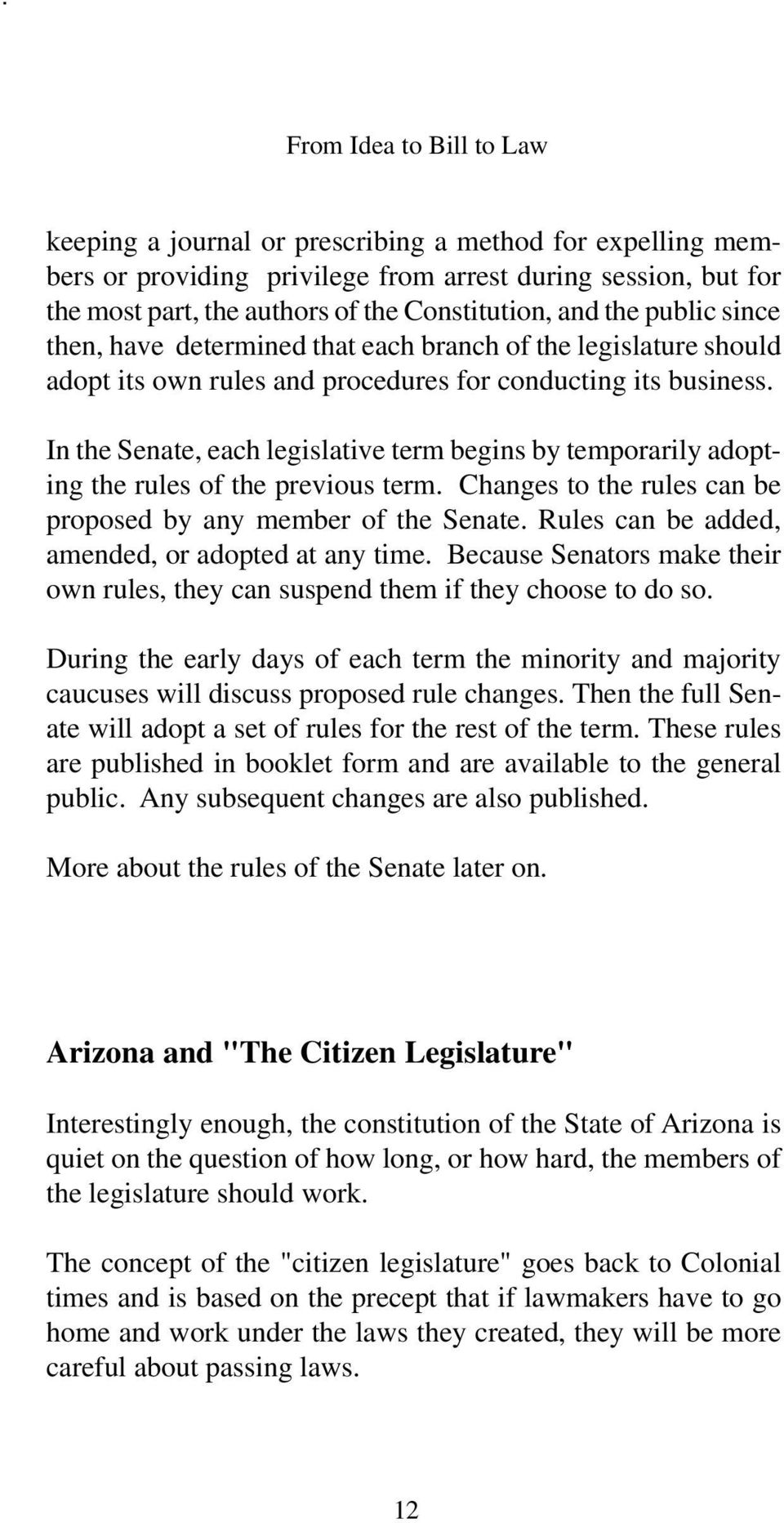 In the Senate, each legislative term begins by temporarily adopting the rules of the previous term. Changes to the rules can be proposed by any member of the Senate.