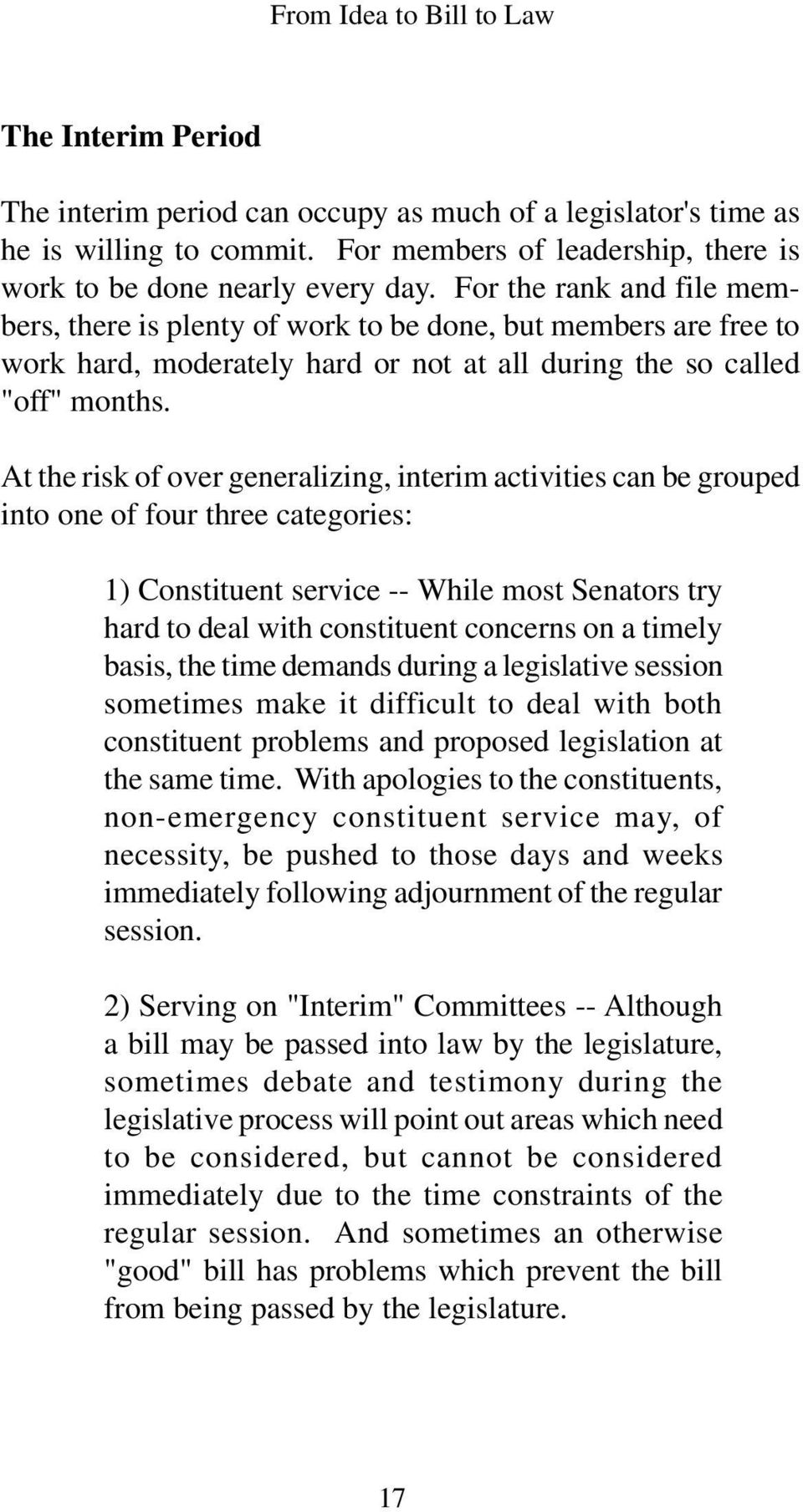 At the risk of over generalizing, interim activities can be grouped into one of four three categories: 1) Constituent service -- While most Senators try hard to deal with constituent concerns on a