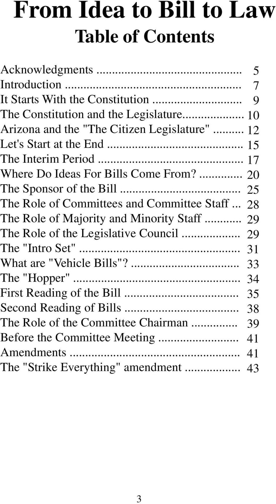 ".. The Role of Committees and Committee Staff... The Role of Majority and Minority Staff... The Role of the Legislative Council... The ""Intro Set""... What are ""Vehicle Bills""?"