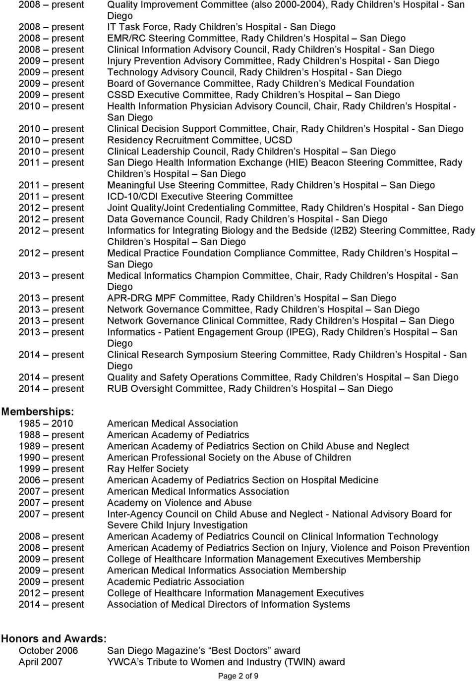 present Technology Advisory Council, Rady Children s Hospital - San 2009 present Board of Governance Committee, Rady Children s Medical Foundation 2009 present CSSD Executive Committee, Rady Children
