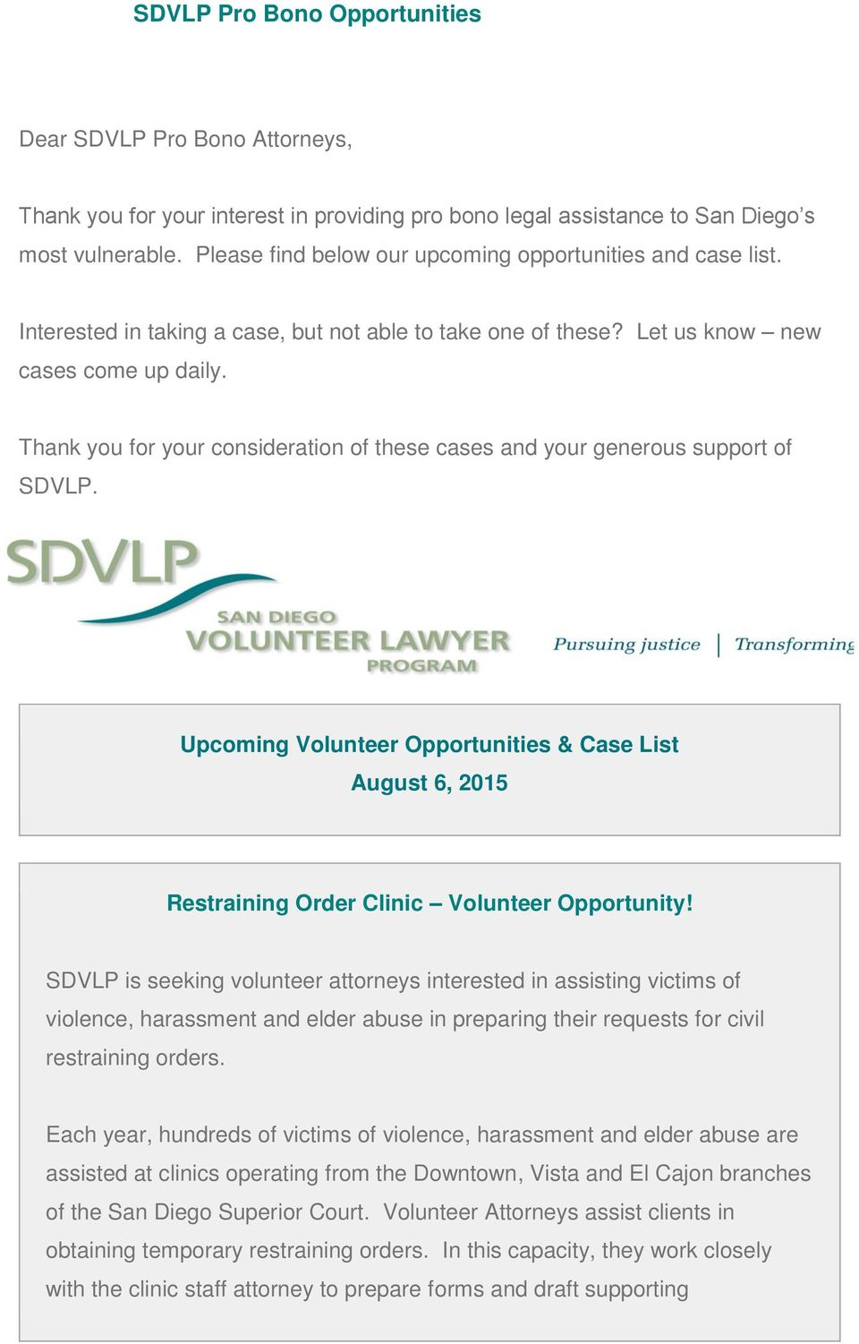 Thank you for your consideration of these cases and your generous support of SDVLP. Upcoming Volunteer Opportunities & Case List August 6, 2015 Restraining Order Clinic Volunteer Opportunity!