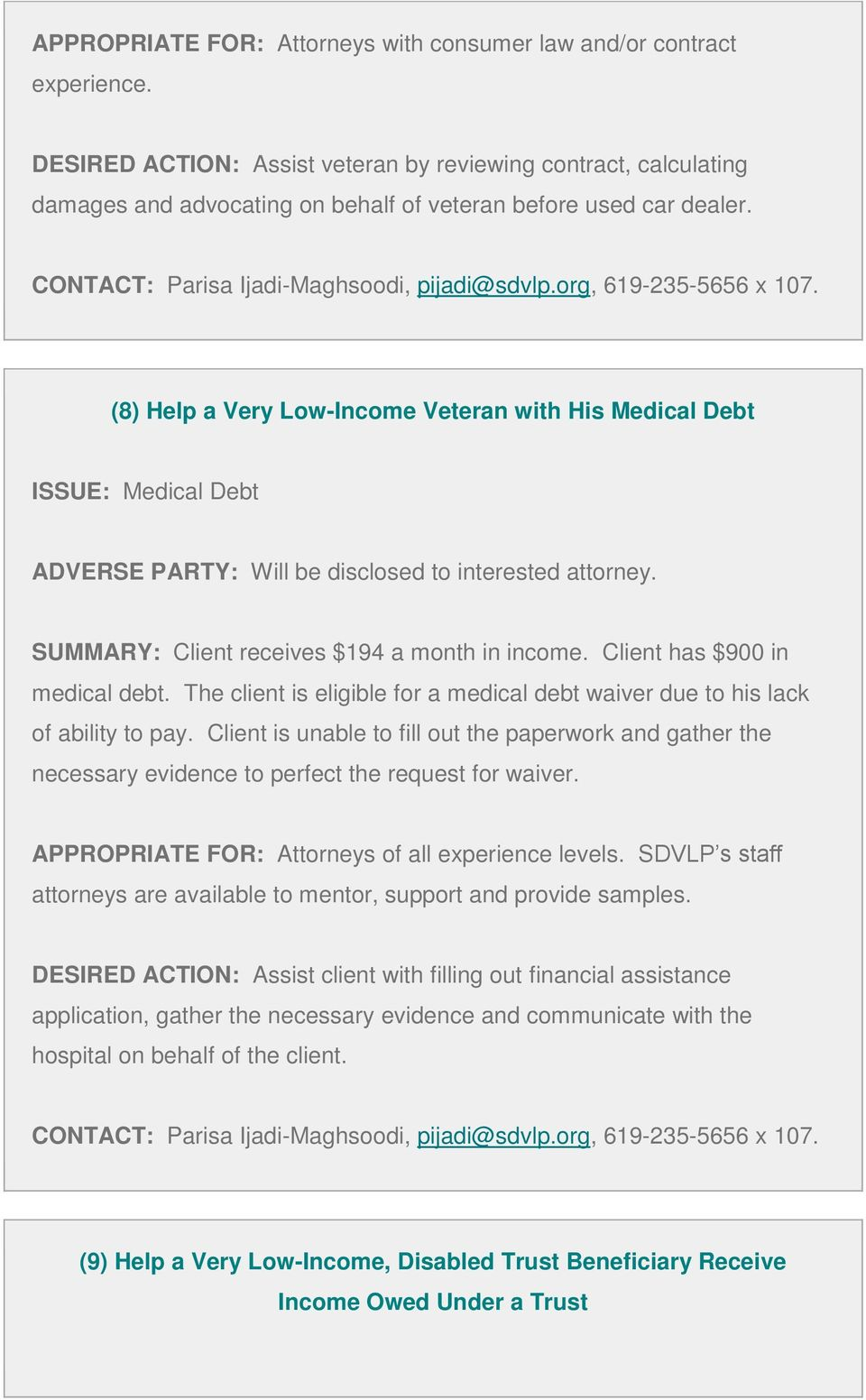 (8) Help a Very Low-Income Veteran with His Medical Debt ISSUE: Medical Debt ADVERSE PARTY: Will be disclosed to interested attorney. SUMMARY: Client receives $194 a month in income.