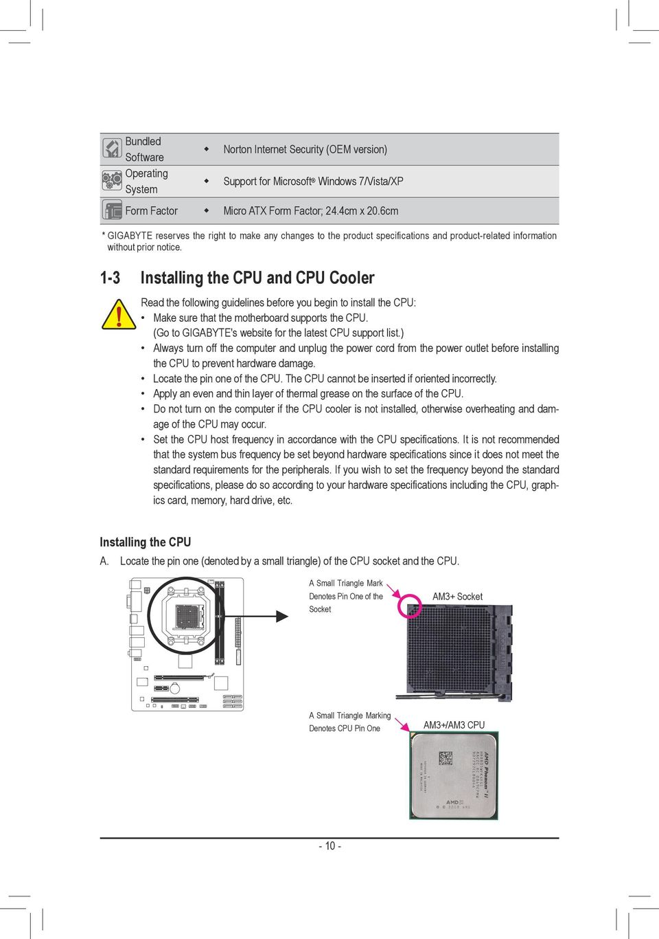 1-3 Installing the CPU and CPU Cooler Read the following guidelines before you begin to install the CPU: Make sure that the motherboard supports the CPU.