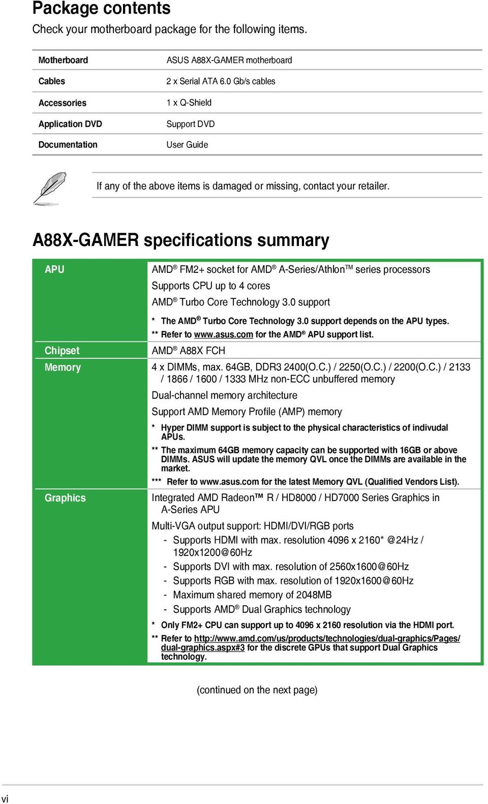A88X-GAMER specifications summary APU AMD FM2+ socket for AMD A-Series/Athlon TM series processors Supports CPU up to 4 cores AMD Turbo Core Technology 3.0 support * The AMD Turbo Core Technology 3.
