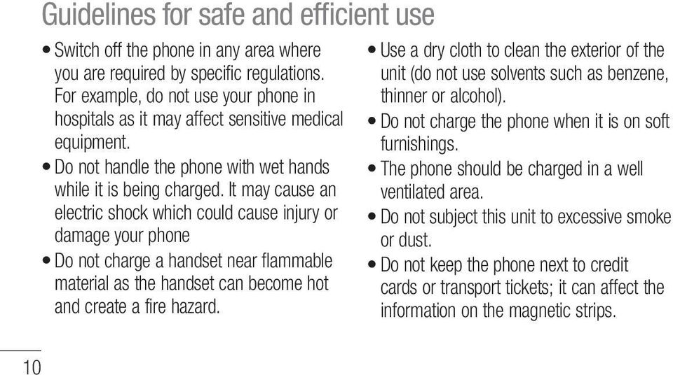 It may cause an electric shock which could cause injury or damage your phone Do not charge a handset near flammable material as the handset can become hot and create a fire hazard.