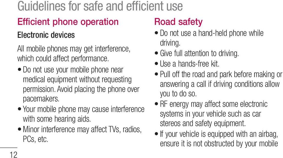Minor interference may affect TVs, radios, PCs, etc. Road safety Do not use a hand-held phone while driving. Give full attention to driving. Use a hands-free kit.
