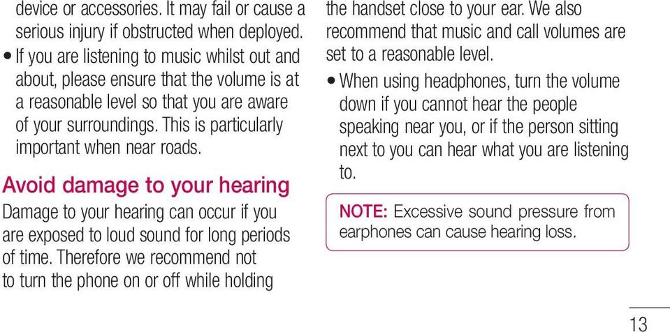 Avoid damage to your hearing Damage to your hearing can occur if you are exposed to loud sound for long periods of time.