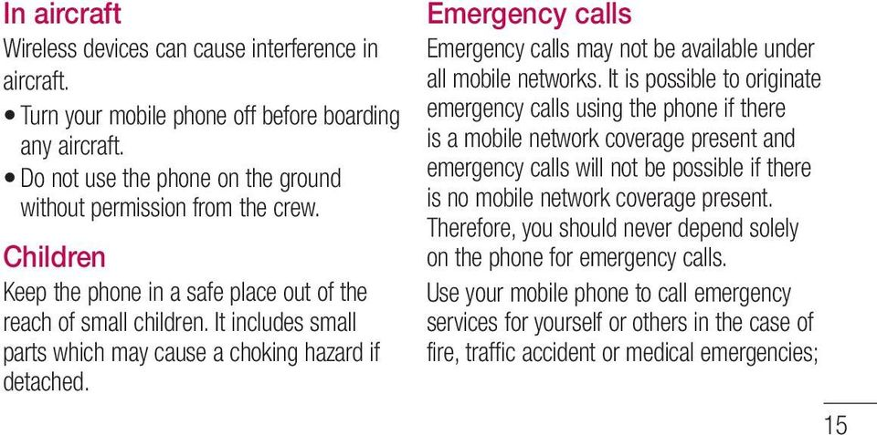 Emergency calls Emergency calls may not be available under all mobile networks.