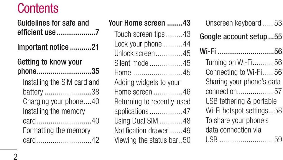 ..45 Adding widgets to your Home screen...46 Returning to recently-used applications...47 Using Dual SIM...48 Notification drawer...49 Viewing the status bar..50 Onscreen keyboard.