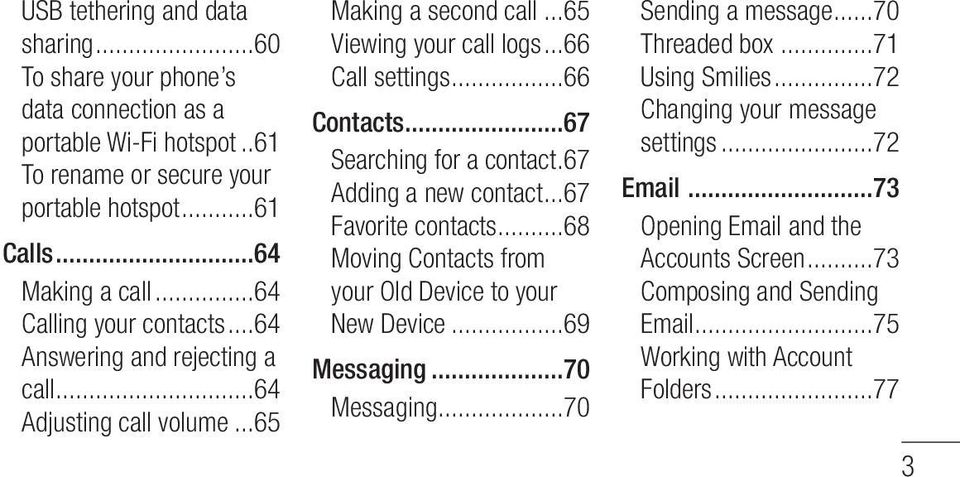 ..67 Searching for a contact.67 Adding a new contact...67 Favorite contacts...68 Moving Contacts from your Old Device to your New Device...69 Messaging...70 Messaging.