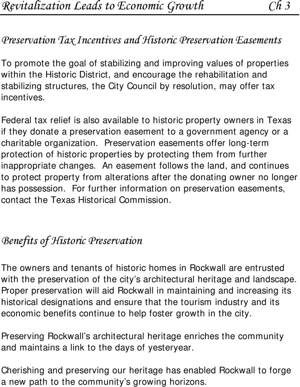 Federal tax relief is also available to historic property owners in Texas if they donate a preservation easement to a government agency or a charitable organization.