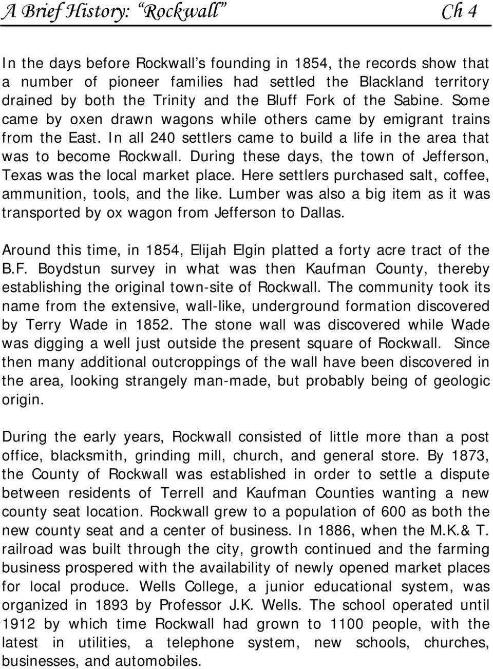 During these days, the town of Jefferson, Texas was the local market place. Here settlers purchased salt, coffee, ammunition, tools, and the like.