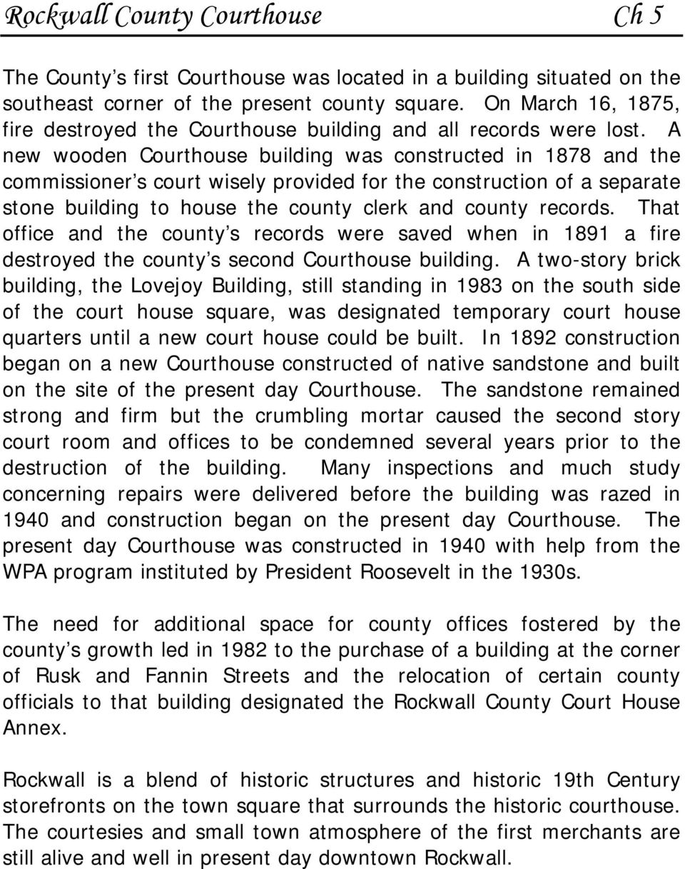 A new wooden Courthouse building was constructed in 1878 and the commissioner s court wisely provided for the construction of a separate stone building to house the county clerk and county records.