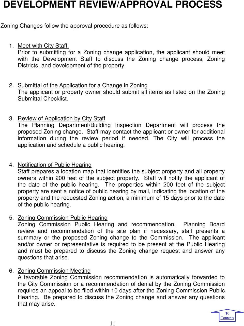 Submittal of the Application for a Change in Zoning The applicant or property owner should submit all items as listed on the Zoning Submittal Checklist. 3.