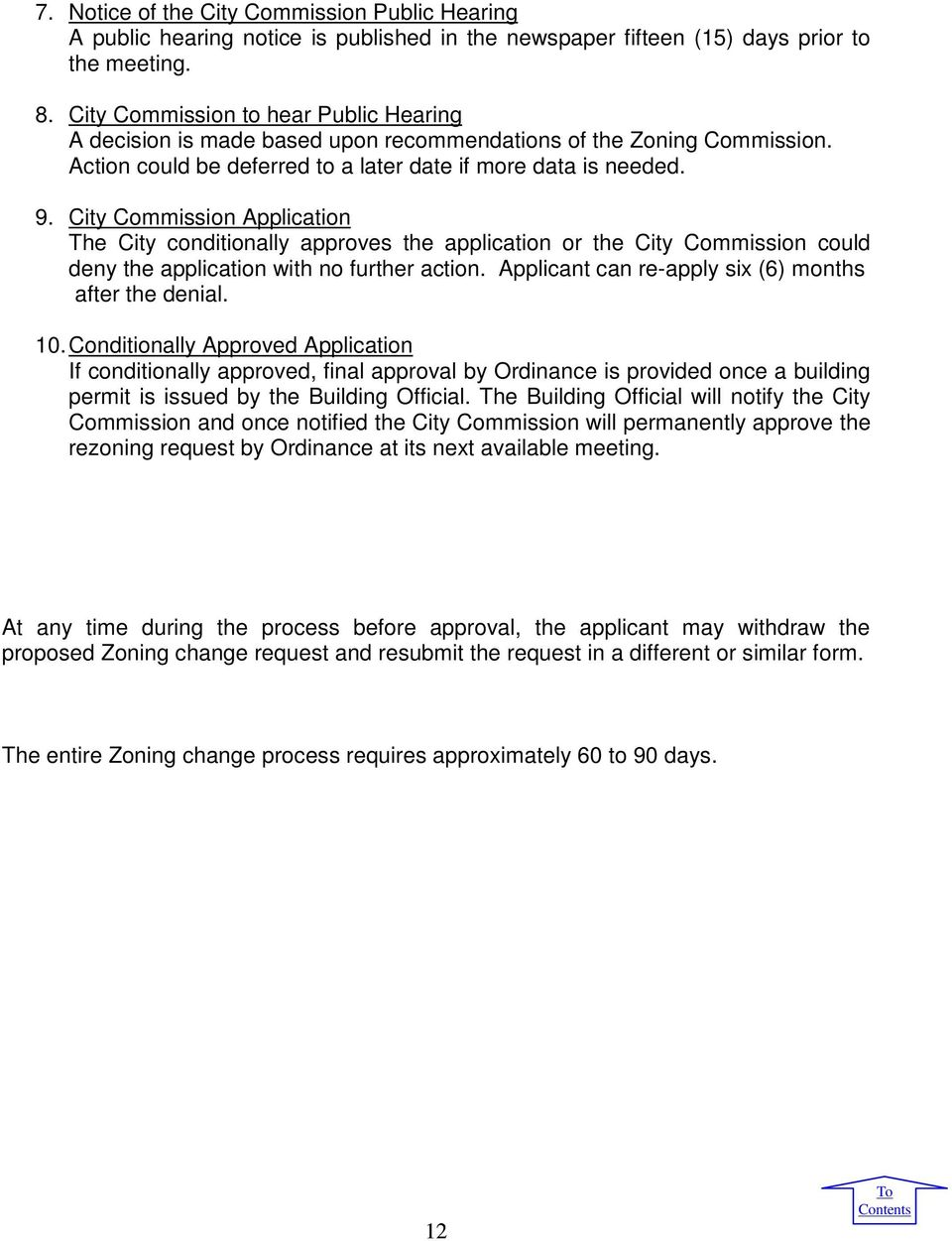 City Commission Application The City conditionally approves the application or the City Commission could deny the application with no further action.