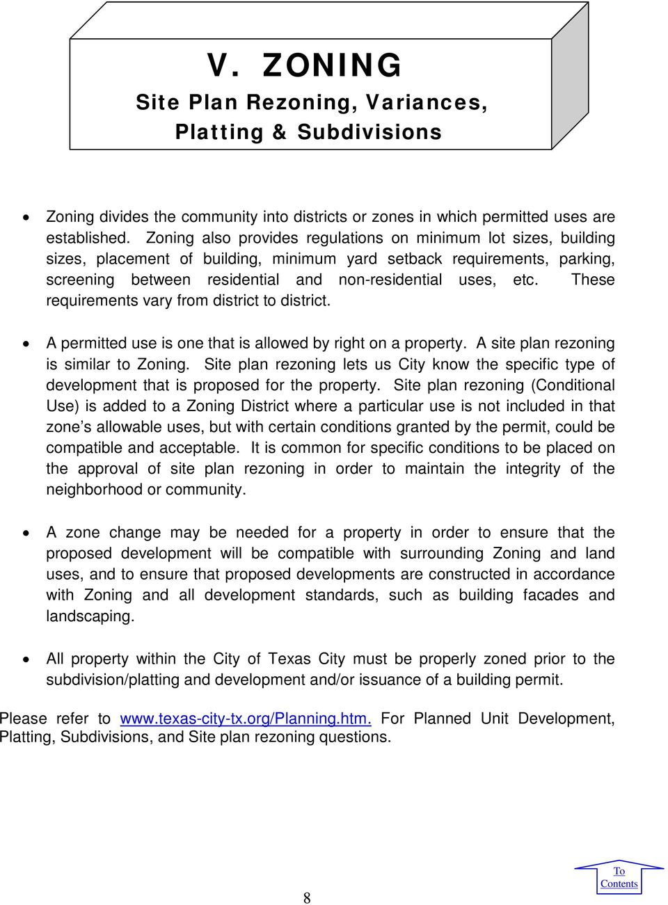These requirements vary from district to district. A permitted use is one that is allowed by right on a property. A site plan rezoning is similar to Zoning.