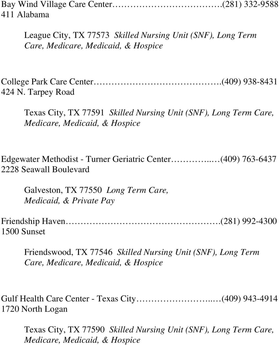 . (409) 763-6437 2228 Seawall Boulevard Long Term Care, Medicaid, & Private Pay Friendship Haven.