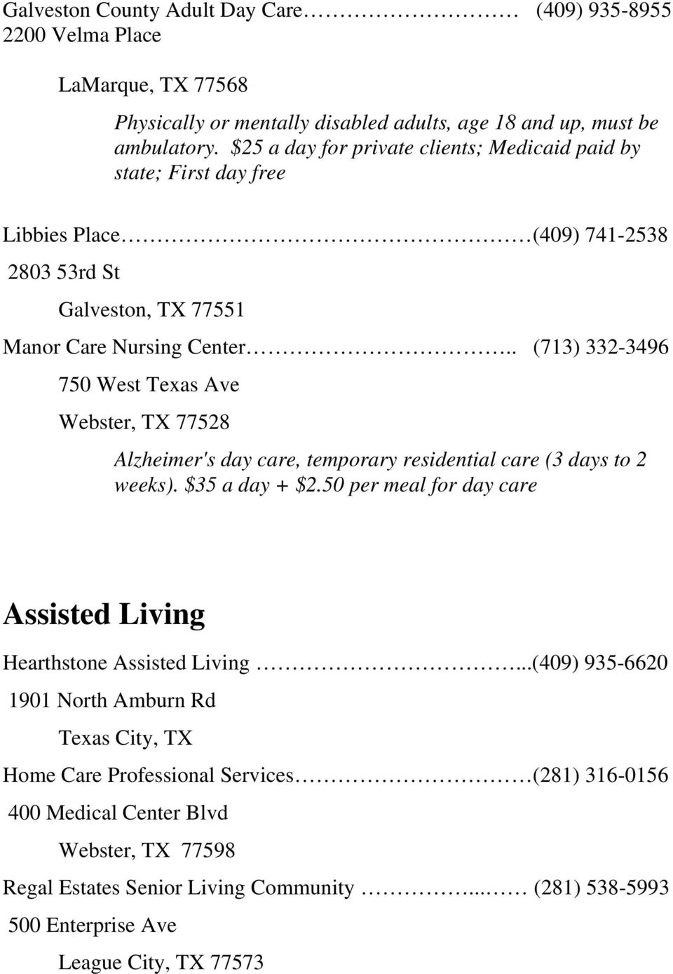 . (713) 332-3496 750 West Texas Ave Webster, TX 77528 Alzheimer's day care, temporary residential care (3 days to 2 weeks). $35 a day + $2.