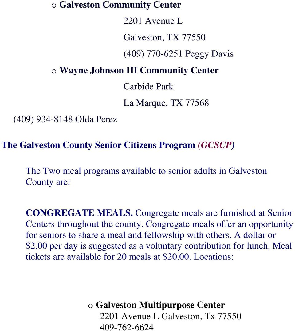 Congregate meals are furnished at Senior Centers throughout the county. Congregate meals offer an opportunity for seniors to share a meal and fellowship with others.