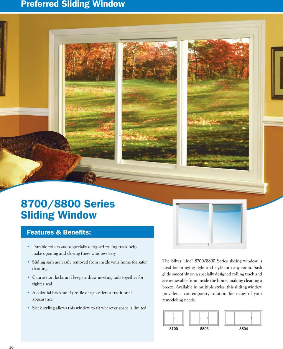 Sleek styling allows this window to fit wherever space is limited The Silver Line 8700/8800 Series sliding window is ideal for bringing light and style into any room.
