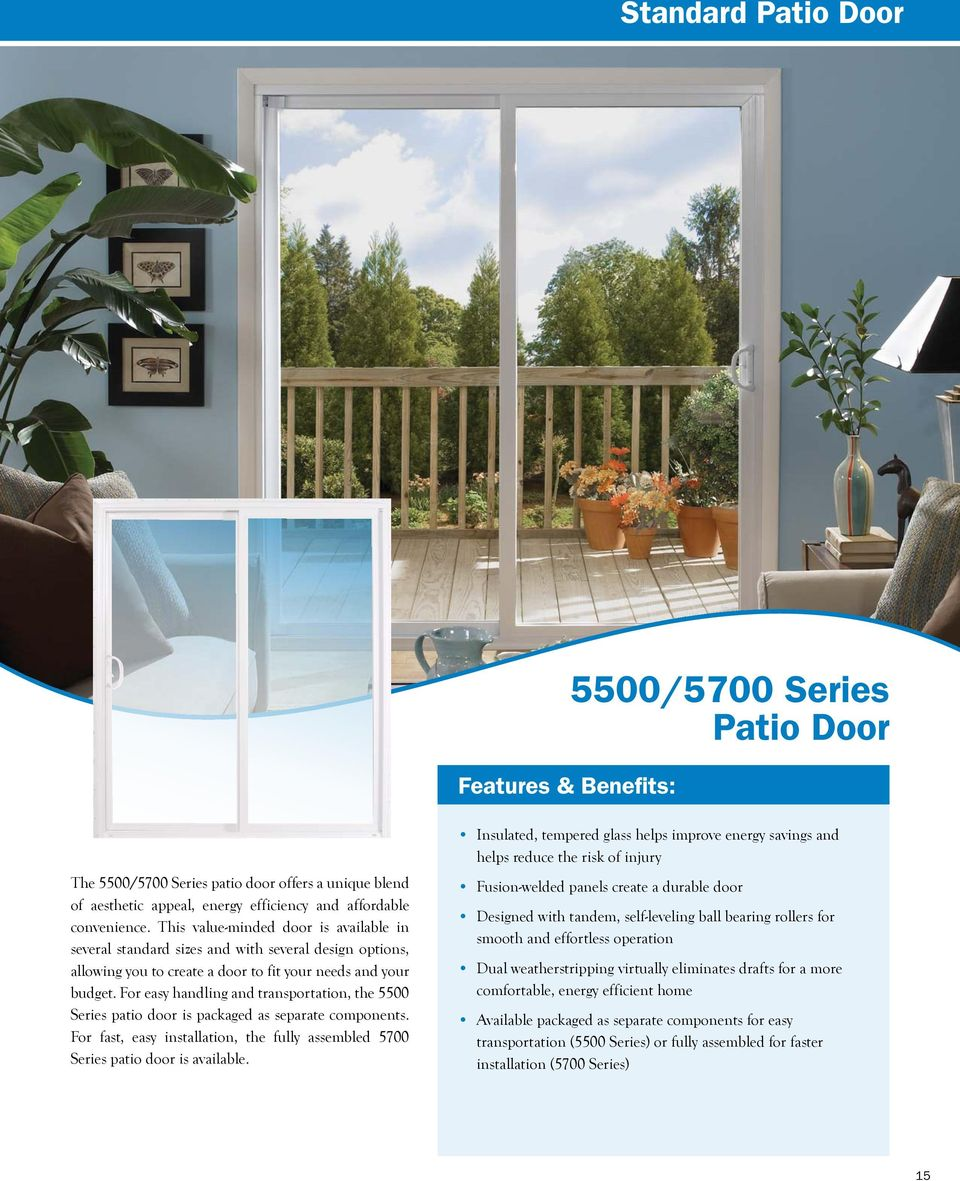 For easy handling and transportation, the 5500 Series patio door is packaged as separate components. For fast, easy installation, the fully assembled 5700 Series patio door is available.