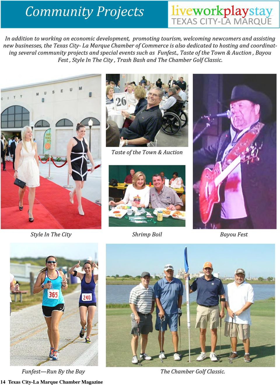 such as Funfest., Taste of the Town & Auction, Bayou Fest, Style In The City, Trash Bash and The Chamber Golf Classic.