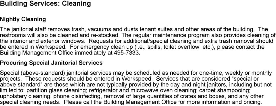 For emergency clean up (i.e., spills, toilet overflow, etc.), please contact the Building Management Office immediately at 495-7333.