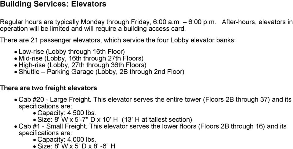 Floors) Shuttle Parking Garage (Lobby, 2B through 2nd Floor) There are two freight elevators Cab #20 - Large Freight.