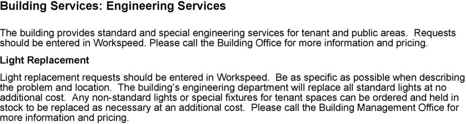 Be as specific as possible when describing the problem and location. The building s engineering department will replace all standard lights at no additional cost.
