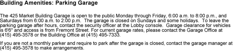 "Garage clearance for vehicles is 6'6"" and access is from Fremont Street."