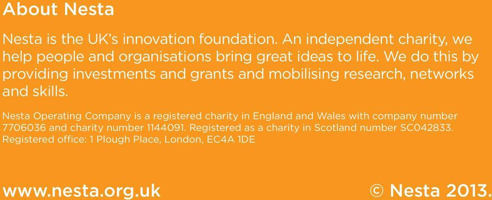 We do this by providing investments and grants and mobilising research, networks and skills.