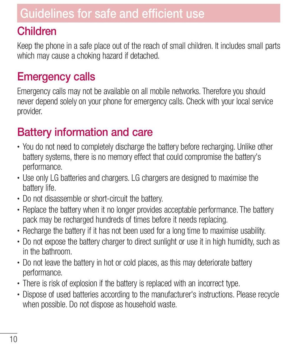 Battery information and care You do not need to completely discharge the battery before recharging.
