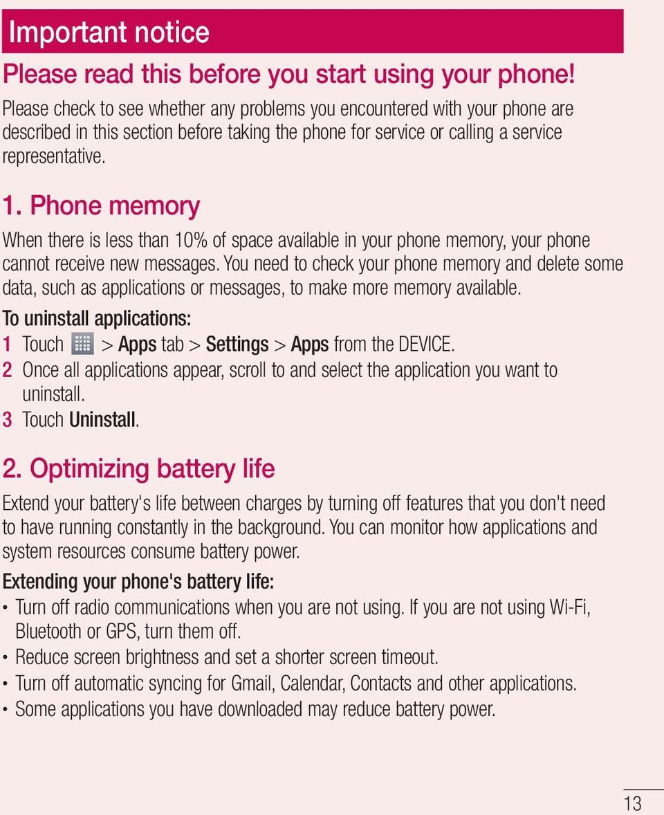 Phone memory When there is less than 10% of space available in your phone memory, your phone cannot receive new messages.
