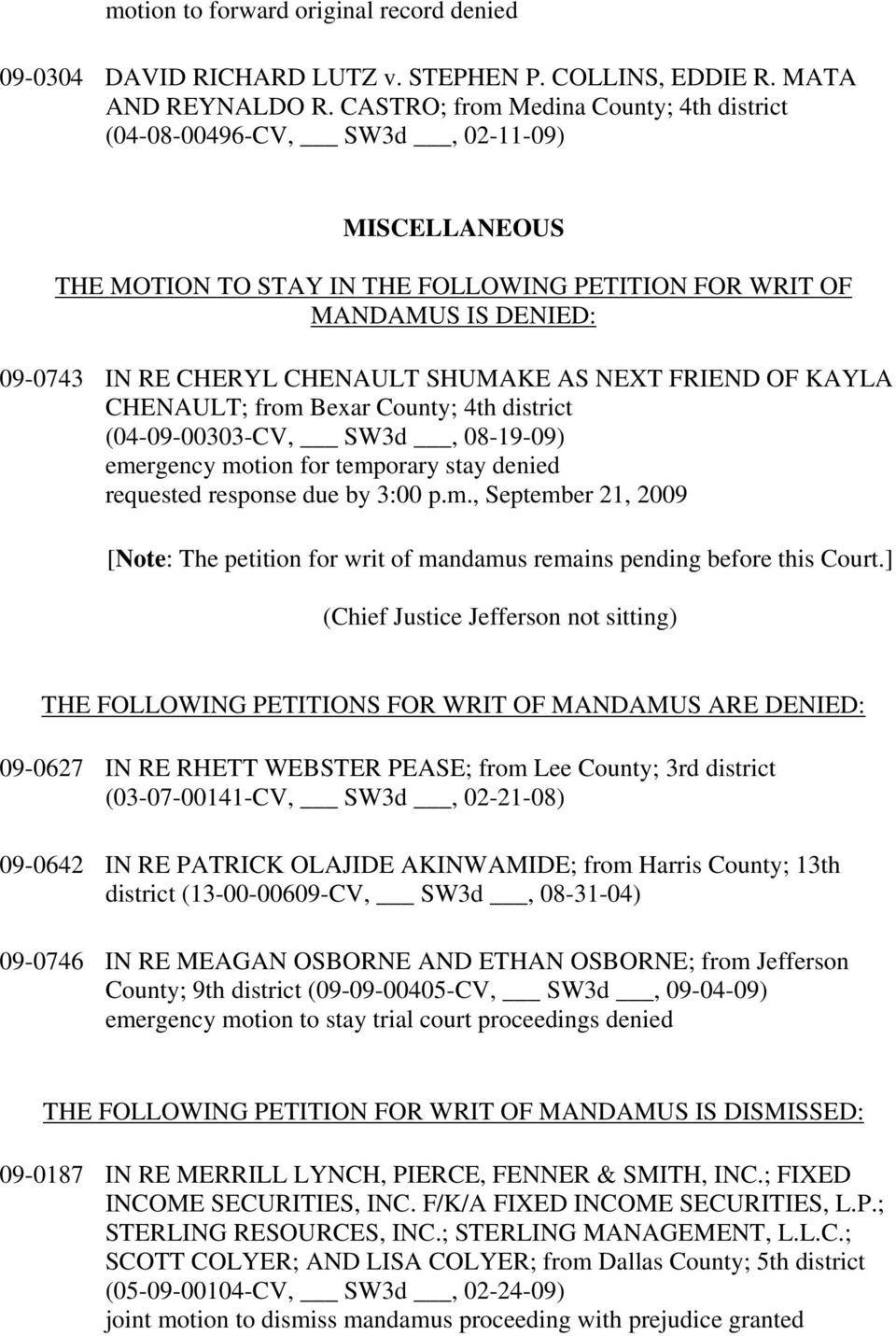 SHUMAKE AS NEXT FRIEND OF KAYLA CHENAULT; from Bexar County; 4th district (04-09-00303-CV, SW3d, 08-19-09) emergency motion for temporary stay denied requested response due by 3:00 p.m., September 21, 2009 [Note: The petition for writ of mandamus remains pending before this Court.