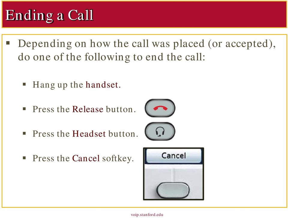 call: Hang up the handset. Press the Release button.