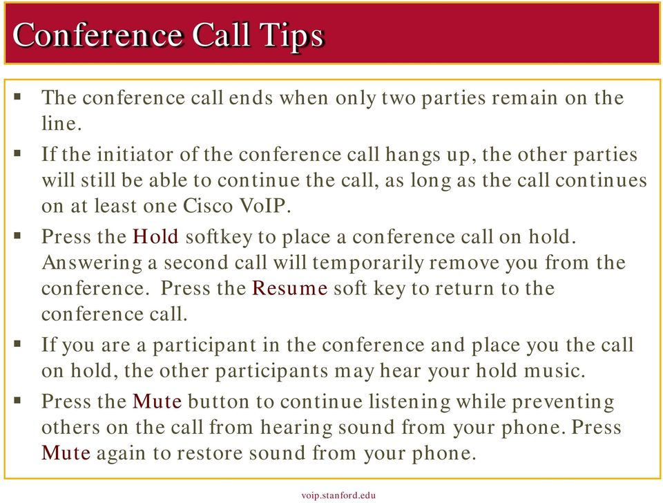 Press the Hold softkey to place a conference call on hold. Answering a second call will temporarily remove you from the conference.