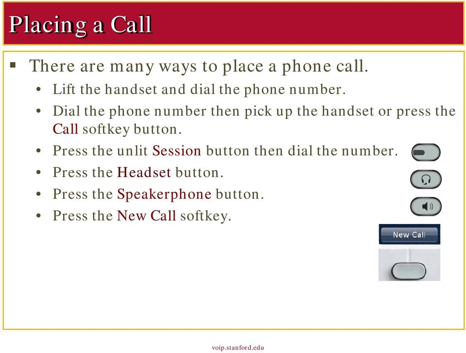 Dial the phone number then pick up the handset or press the Call softkey button.