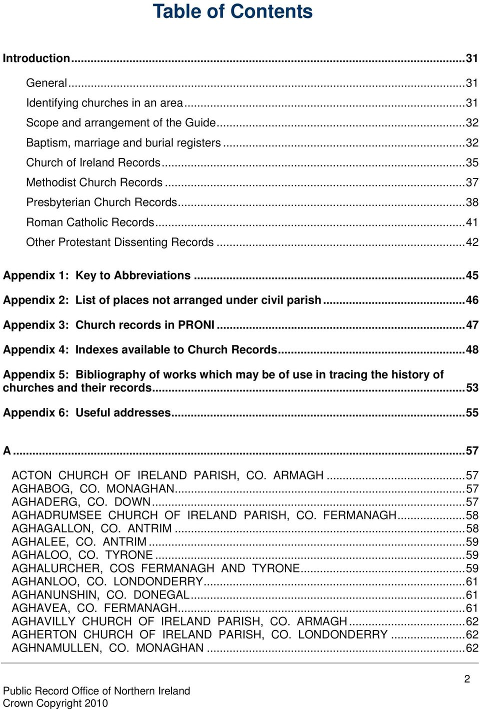 ..45 Appendix 2: List of places not arranged under civil parish...46 Appendix 3: Church records in PRONI...47 Appendix 4: Indexes available to Church Records.