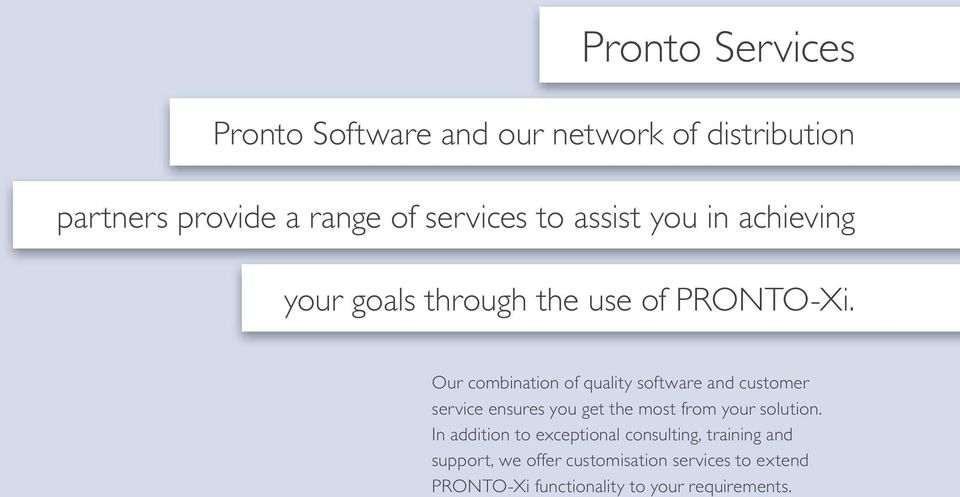 Our combination of quality software and customer service ensures you get the most from your solution.