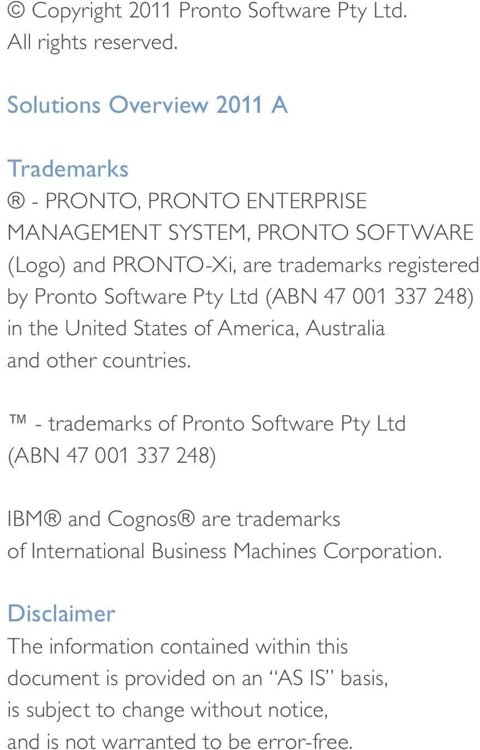Pronto Software Pty Ltd (ABN 47 001 337 248) in the United States of America, Australia and other countries.