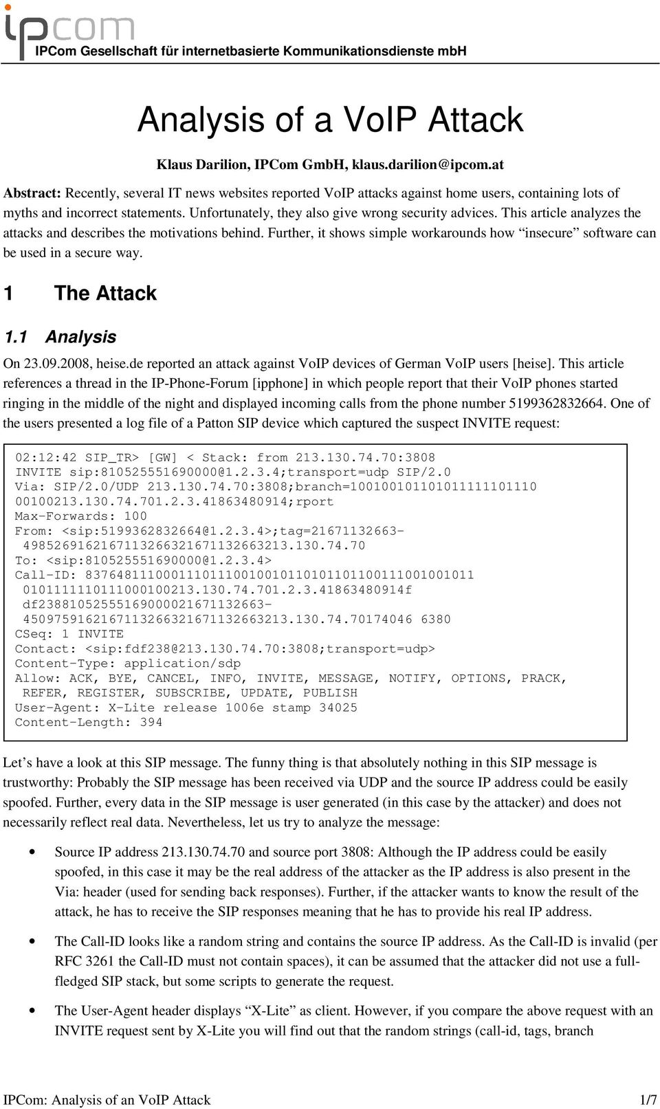 This article analyzes the attacks and describes the motivations behind. Further, it shows simple workarounds how insecure software can be used in a secure way. 1 The Attack 1.1 Analysis On 23.09.
