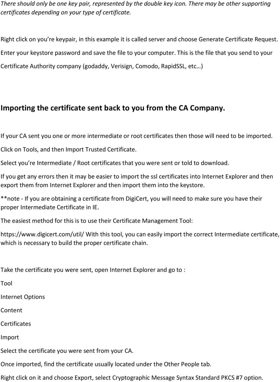 This is the file that you send to your Certificate Authority company (godaddy, Verisign, Comodo, RapidSSL, etc ) Importing the certificate sent back to you from the CA Company.
