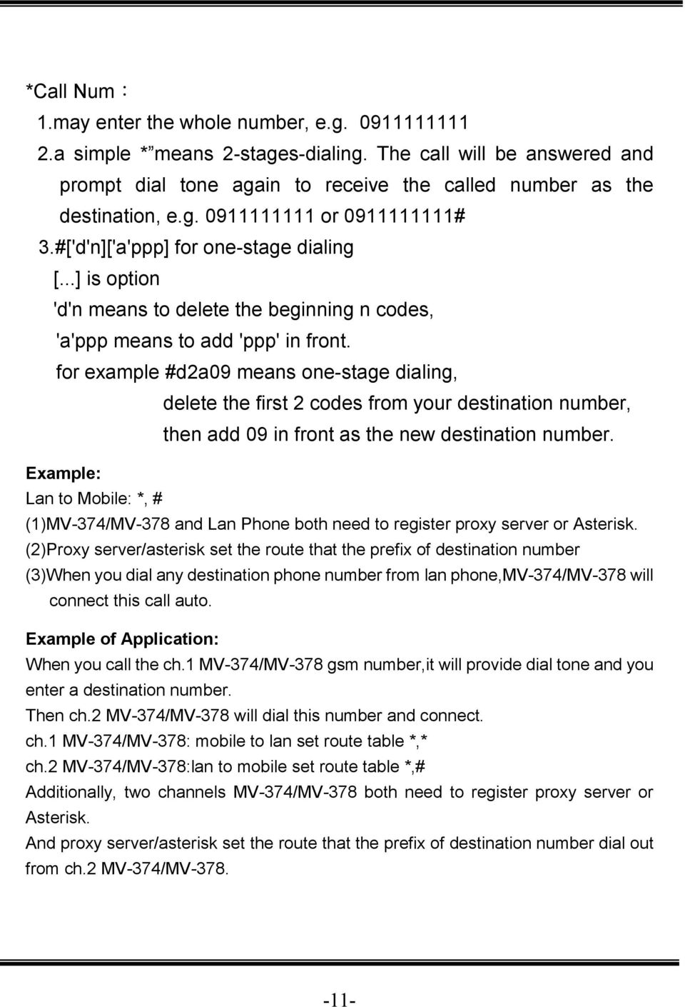 for example #d2a09 means one-stage dialing, delete the first 2 codes from your destination number, then add 09 in front as the new destination number.
