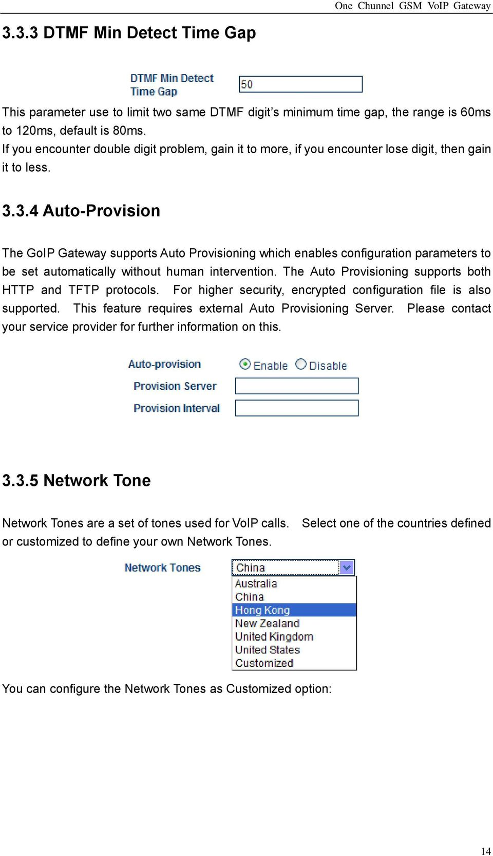 3.4 Auto-Provision The GoIP Gateway supports Auto Provisioning which enables configuration parameters to be set automatically without human intervention.