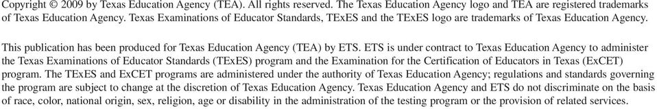 ETS is under contract to Texas Education Agency to administer the Texas Examinations of Educator Standards (TExES) program and the Examination for the Certification of Educators in Texas (ExCET)